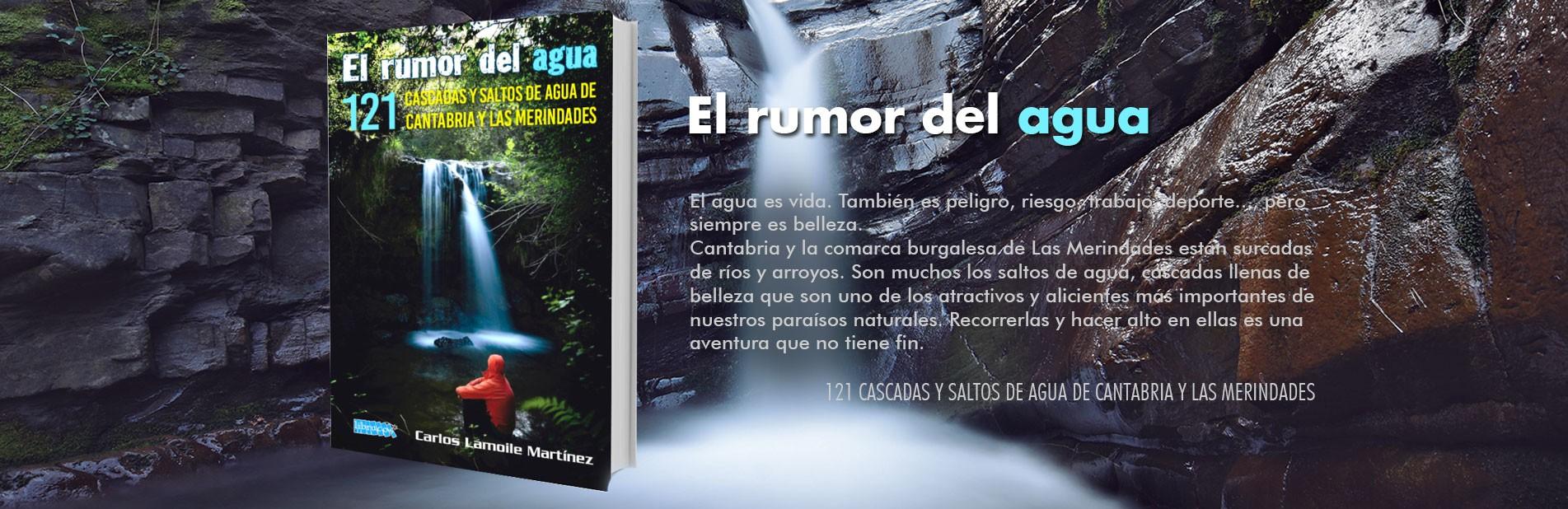 EL RUMOR DEL AGUA. 121 CASCADAS Y SALTOS DE AGUA DE CANTABRIA Y LAS MERINDADES